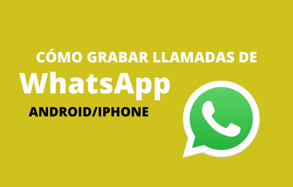 Cómo grabar llamadas de WhatsApp en un móvil iPhone o Android
