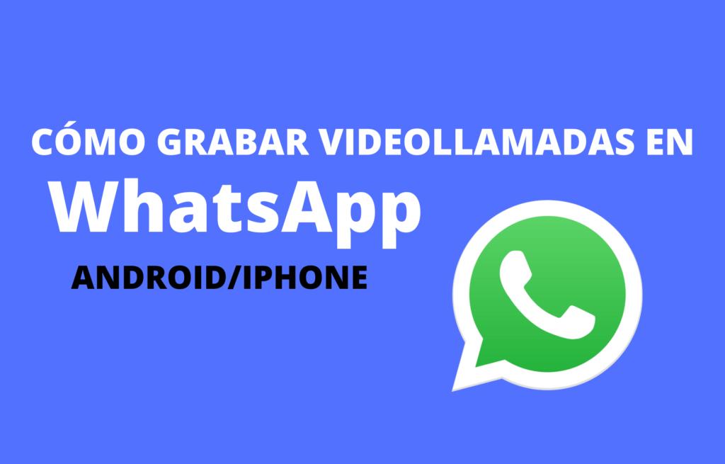 Cómo grabar videollamadas de WhatsApp en el móvil